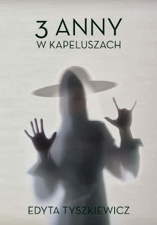 3 Anny wkapeluszach edyta tyszkiewicz