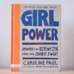 Girl Power. Opowieści dla dziewczyn, które chcą zdobyć świat Caroline Paul